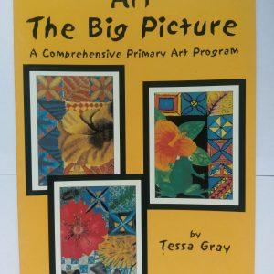 Art the Big Picture- Primary Art Program by Tessa Gray
